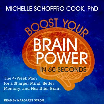 Boost Your Brain Power in 60 Seconds: The 4-Week Plan for a Sharper Mind, Better Memory, and Healthier Brain, Michelle Schoffro Cook