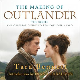 Making of Outlander: The Series: The Official Guide to Seasons One & Two, Tara Bennett