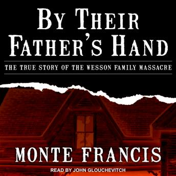 By Their Father's Hand: The True Story of the Wesson Family Massacre, Monte Francis