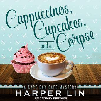 Cappuccinos, Cupcakes, and a Corpse: A Cape Bay Cafe Mystery, Harper Lin