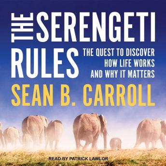 Download Serengeti Rules: The Quest to Discover How Life Works and Why It Matters by Sean B. Carroll