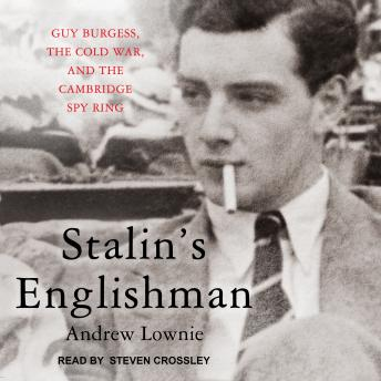 Stalin's Englishman: Guy Burgess, the Cold War, and the Cambridge Spy Ring, Andrew Lownie
