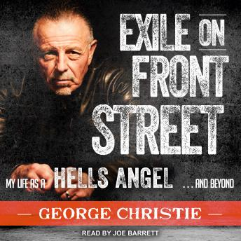 Exile on Front Street: My Life as a Hells Angel . . . and Beyond, George Christie