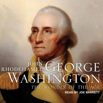 George Washington: The Wonder of the Age, John Rhodehamel