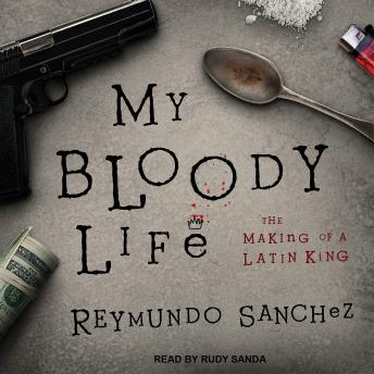 My Bloody Life: The Making of a Latin King, Audio book by Reymundo Sanchez