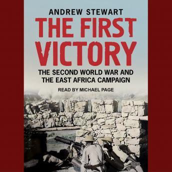 First Victory: The Second World War and the East Africa Campaign, Andrew Stewart