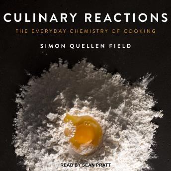 Culinary Reactions: The Everyday Chemistry of Cooking, Simon Quellen Field