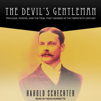 Devil's Gentleman: Privilege, Poison, and the Trial That Ushered in the Twentieth Century, Audio book by Harold Schechter