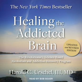 Healing the Addicted Brain: The Revolutionary, Science-Based Alcoholism and Addiction Recovery Program, Harold C. Urschel Iii Md