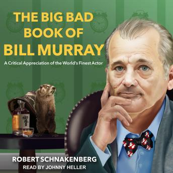 Big Bad Book of Bill Murray: A Critical Appreciation of the World's Finest Actor, Robert Schnakenberg