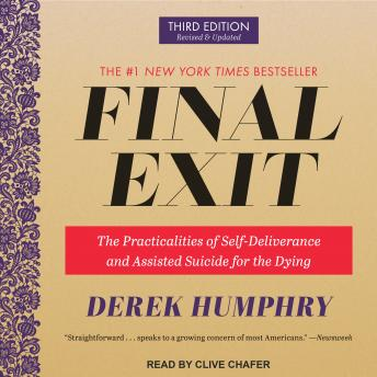 Final Exit: The Practicalities of Self-Deliverance and Assisted Suicide for the Dying, 3rd Edition, Derek Humphry