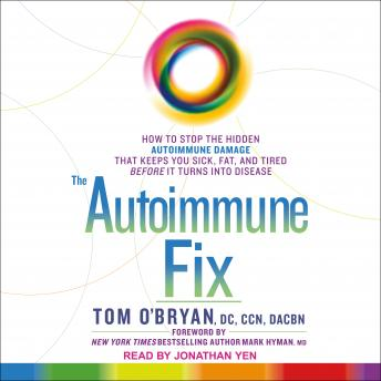 Autoimmune Fix: How to Stop the Hidden Autoimmune Damage That Keeps You Sick, Fat, and Tired Before It Turns Into Disease, DC O'Bryan