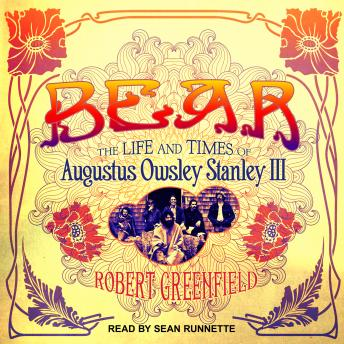 Download Bear: The Life and Times of Augustus Owsley Stanley III by Robert Greenfield