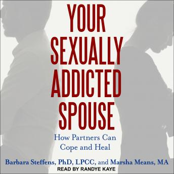 Your Sexually Addicted Spouse: How Partners Can Cope and Heal, Marsha Means, Barbara Steffens