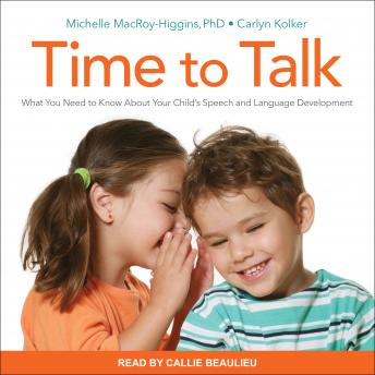Time to Talk: What You Need to Know About Your Child's Speech and Language Development, PhD MacRoy-Higgins, Carlyn Kolker