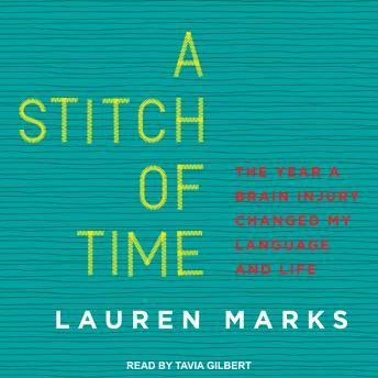 Stitch of Time: The Year Brain Injury Changed My Language and Life, Lauren Marks
