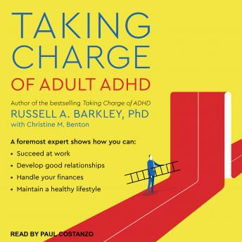 Taking Charge of Adult ADHD, Russell A. Barkley, Ph.D.