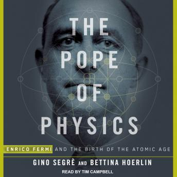 Download Pope of Physics: Enrico Fermi and the Birth of the Atomic Age by Gino Segre, Bettina Hoerlin