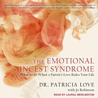 Emotional Incest Syndrome: What to do When a Parent's Love Rules Your Life, Jo Robinson, Patricia Love