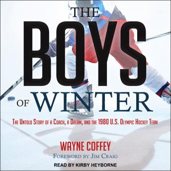 Boys of Winter: The Untold Story of a Coach, a Dream, and the 1980 U.S. Olympic Hockey Team, Wayne Coffey