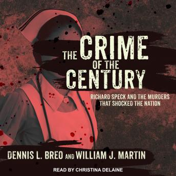Crime of the Century: Richard Speck and the Murders That Shocked a Nation, William J. Martin, Dennis L. Breo