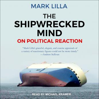 Shipwrecked Mind: On Political Reaction, Mark Lilla