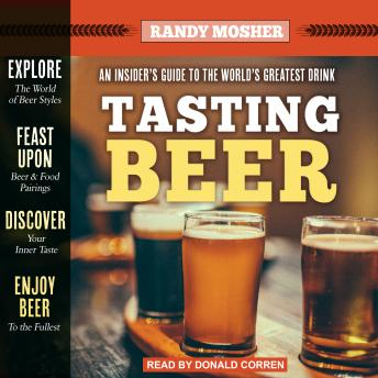 Tasting Beer, 2nd Edition: An Insider's Guide to the World's Greatest Drink, Randy Mosher