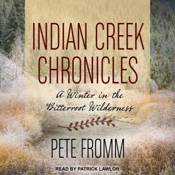 Indian Creek Chronicles: A Winter in the Bitterroot Wilderness details