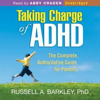 Taking Charge of ADHD: The Complete, Authoritative Guide for Parents, Russell A. Barkley, PhD