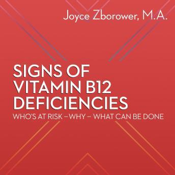 Signs of Vitamin B12 Deficiencies -- Who's At Risk - Why - What Can Be Done