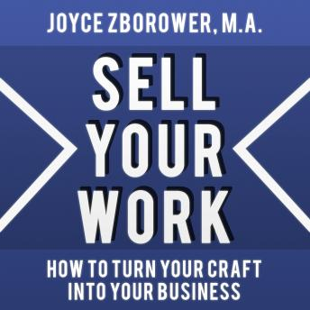 Sell Your Work -- How To Turn Your Craft Into Your Business