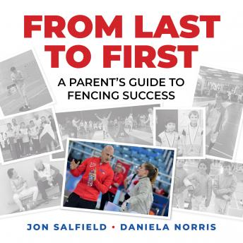 Download From Last to First: A Parent's Guide to Fencing Success by Jon Salfield And Daniela I. Norris