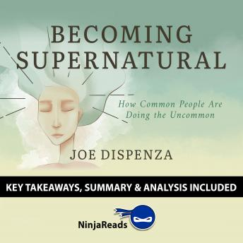 Becoming SuperNatural: How Common People Are Doing the Uncommon by Joe Dispenza: Key Takeaways, Summary & Analysis Included, Audio book by Ninja Reads
