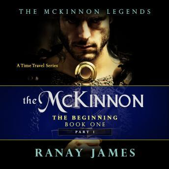 McKinnon The Beginning: Book 1 Part 1  The McKinnon Legends (A Time Travel Series), Ranay James