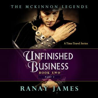 Listen Free To Unfinished Business Book 2 Part 2 The Mckinnon Legends A Time Travel Series By Ranay James With A Free Trial