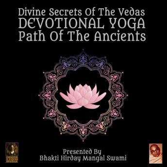 Download Divine Secrets Of The Vedas Devotional Yoga - Path Of The Ancients by Bhakti Hirday Mangal Swami