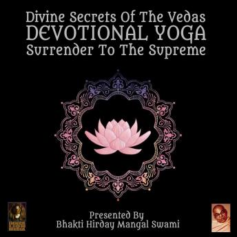 Download Divine Secrets Of The Vedas Devotional Yoga - Surrender To The Supreme by Bhakti Hirday Mangal Swami