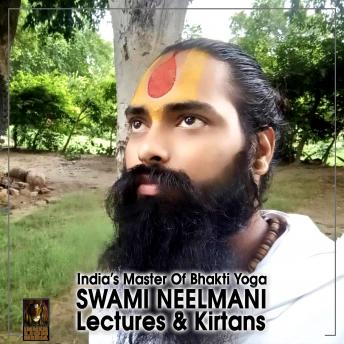 Download India's Master Of Bhakti Yoga Swami Neelmani Lectures & Kirtans by Swami Neelmani