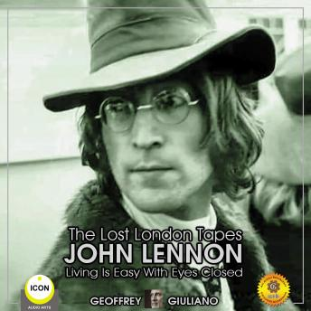 The Lost London Tapes John Lennon - Living Is Easy With Eyes Closed