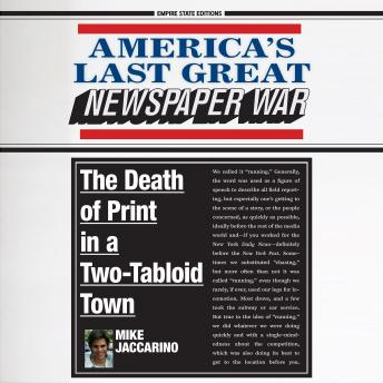 America's Last Great Newspaper War: The Death of Print in a Two-Tabloid Town, Mike Jaccarino