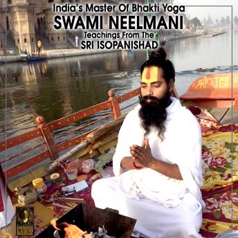 Download India's Master Of Bhakti Yoga Swami Teaching From The Sri Isopanishad by Swami Neelmani