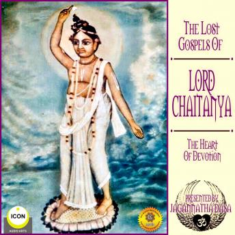 Download Lost Gospels Of Lord Chaitanya - The heart Of Devotion by Jagannatha Dasa