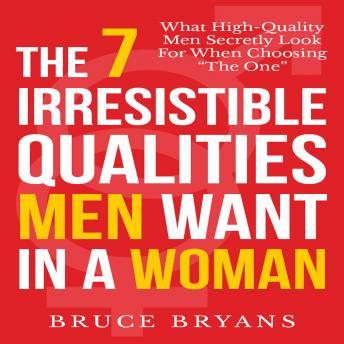 The 7 Irresistible Qualities Men Want in a Woman: What High-Quality Men Secretly Look for When Choosing the One