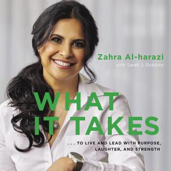 Download What It Takes: To Live And Lead with Purpose, Laughter, and Strength by Zahra Al-Harazi With Sarah J Robbins