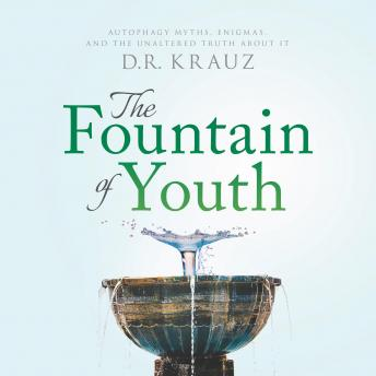 The Fountain of Youth: Autophagy Myths, Enigmas, and the Unaltered Truth About It