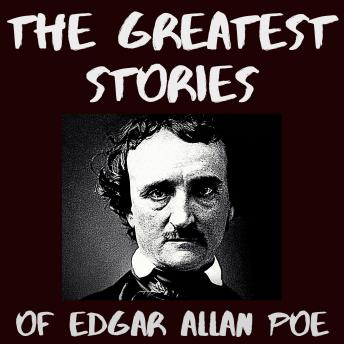The Greatest Stories of Edgar Allan Poe [Unabridged]