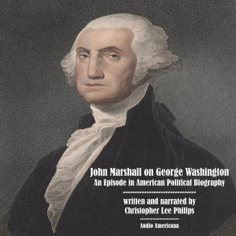 Download John Marshall on George Washington: An Episode in American Political Biography by Christopher Lee Philips