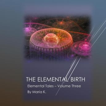The Elemental Birth (The Elemental Tales Book 3)