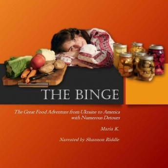 THE BINGE: The Great Food Adventure from Ukraine to America with Numerous Detours