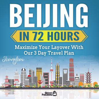 Beijing In 72 Hours: Maximize Your Layover With Our 3 Day Plan